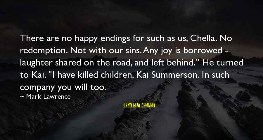 Joy Shared Sayings By Mark Lawrence: There are no happy endings for such as us, Chella. No redemption. Not with our