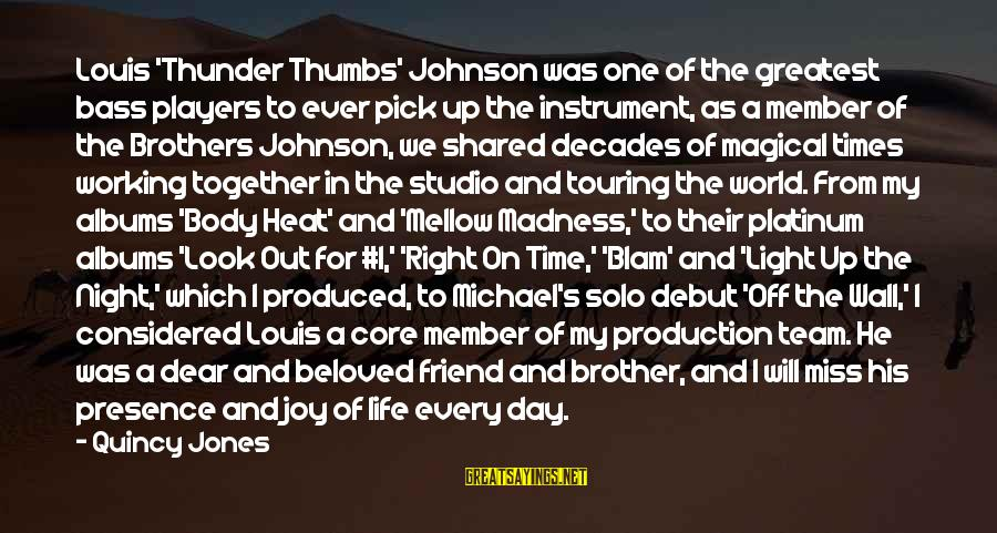 Joy Shared Sayings By Quincy Jones: Louis 'Thunder Thumbs' Johnson was one of the greatest bass players to ever pick up