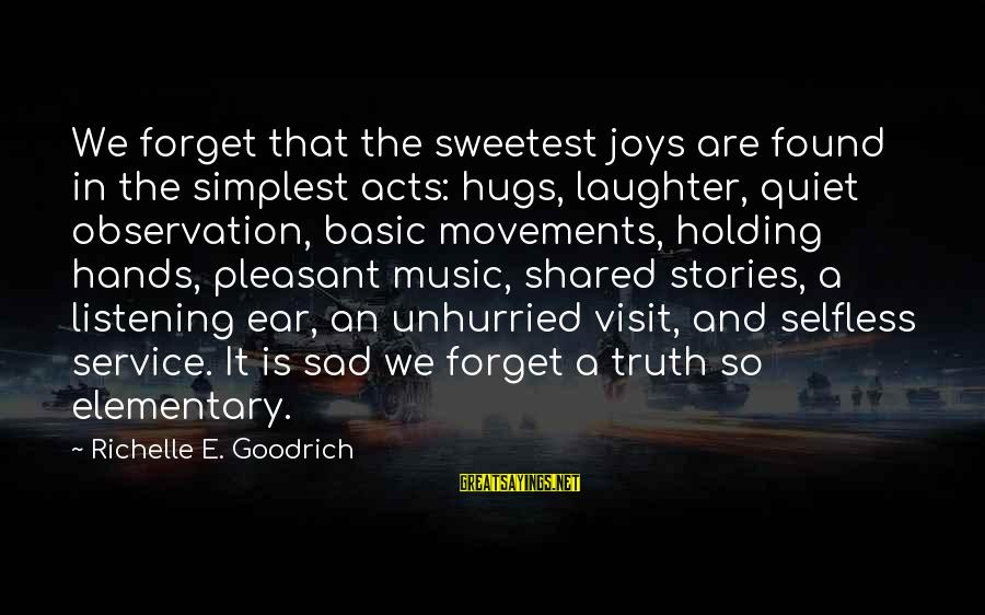 Joy Shared Sayings By Richelle E. Goodrich: We forget that the sweetest joys are found in the simplest acts: hugs, laughter, quiet