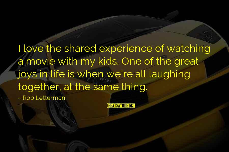 Joy Shared Sayings By Rob Letterman: I love the shared experience of watching a movie with my kids. One of the