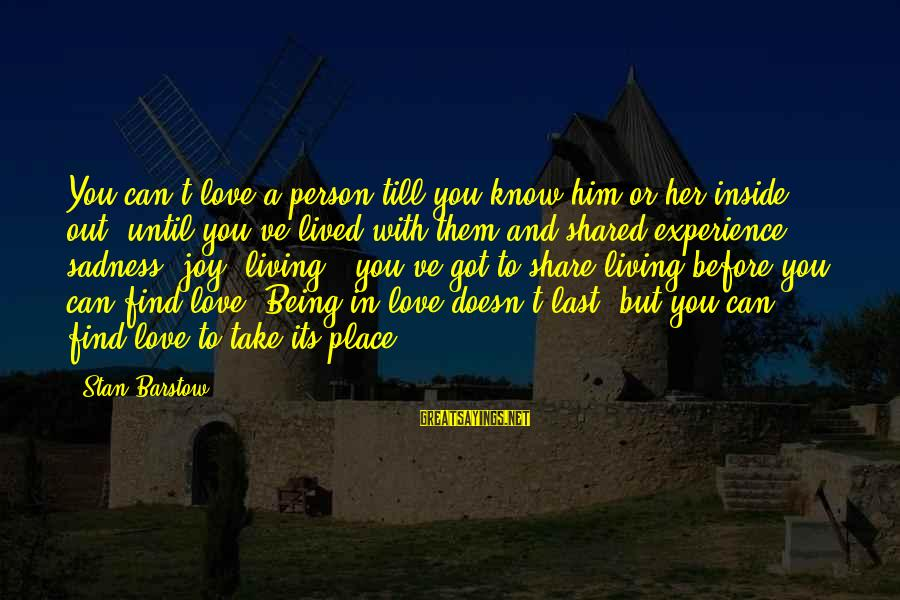 Joy Shared Sayings By Stan Barstow: You can't love a person till you know him or her inside out, until you've