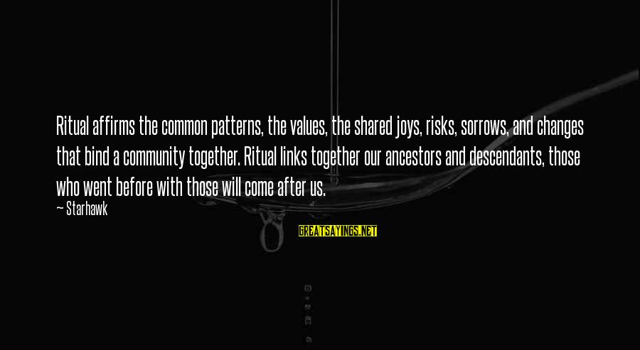 Joy Shared Sayings By Starhawk: Ritual affirms the common patterns, the values, the shared joys, risks, sorrows, and changes that