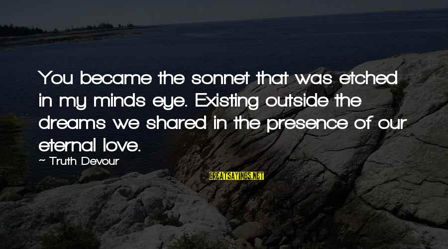 Joy Shared Sayings By Truth Devour: You became the sonnet that was etched in my minds eye. Existing outside the dreams