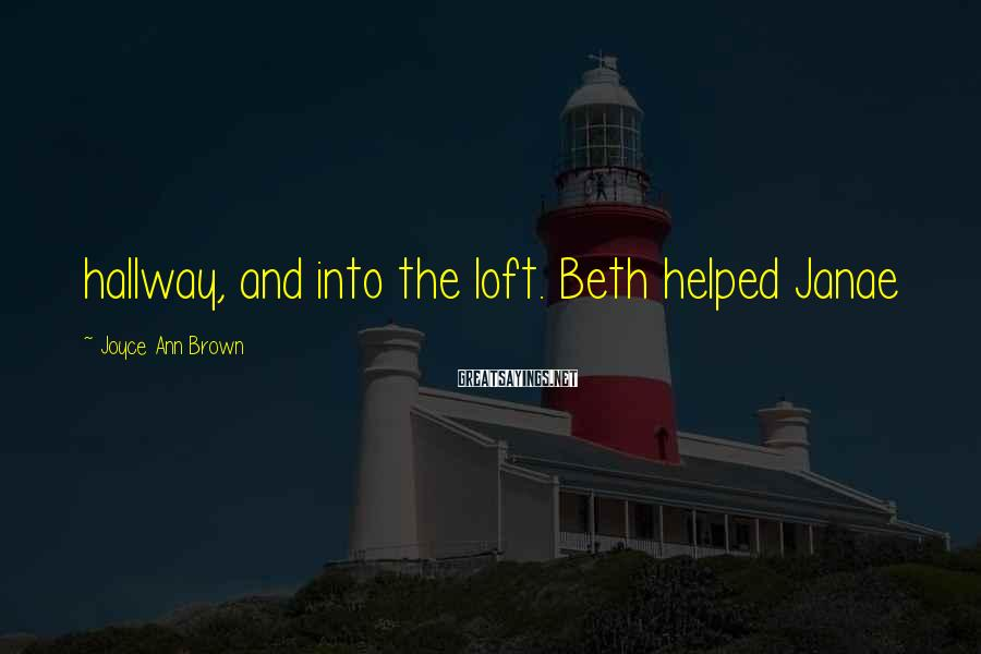Joyce Ann Brown Sayings: hallway, and into the loft. Beth helped Janae