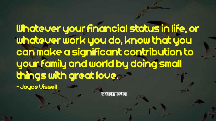 Joyce Vissell Sayings: Whatever your financial status in life, or whatever work you do, know that you can