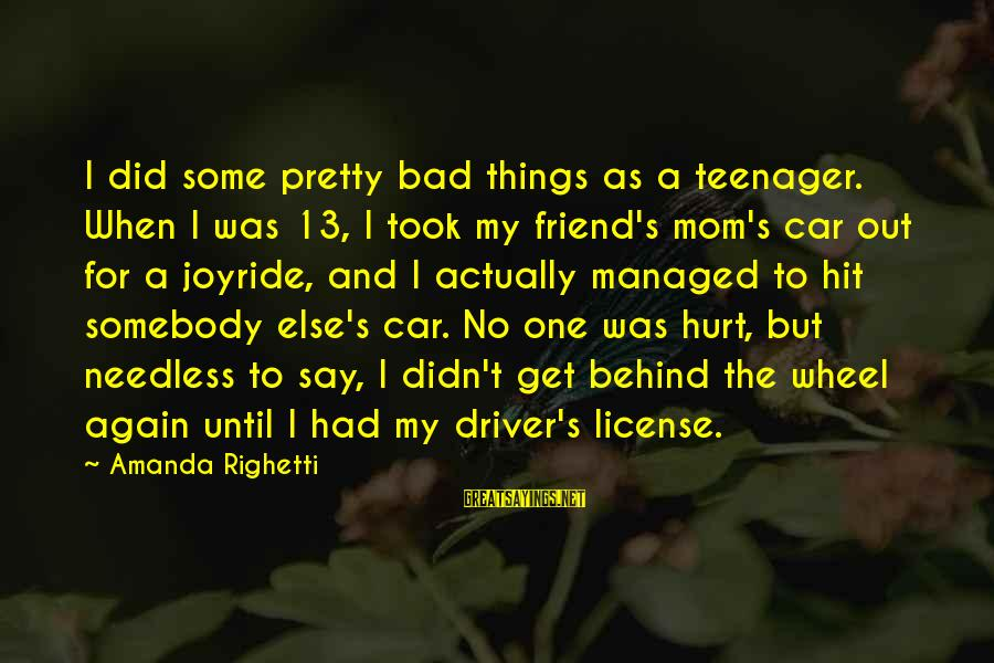 Joyride Sayings By Amanda Righetti: I did some pretty bad things as a teenager. When I was 13, I took