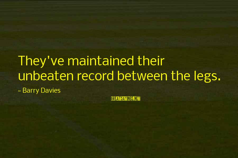 Joyride Sayings By Barry Davies: They've maintained their unbeaten record between the legs.