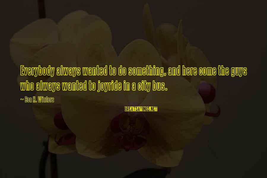 Joyride Sayings By Ben H. Winters: Everybody always wanted to do something, and here come the guys who always wanted to