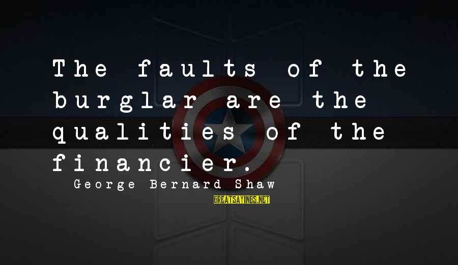 Joyride Sayings By George Bernard Shaw: The faults of the burglar are the qualities of the financier.