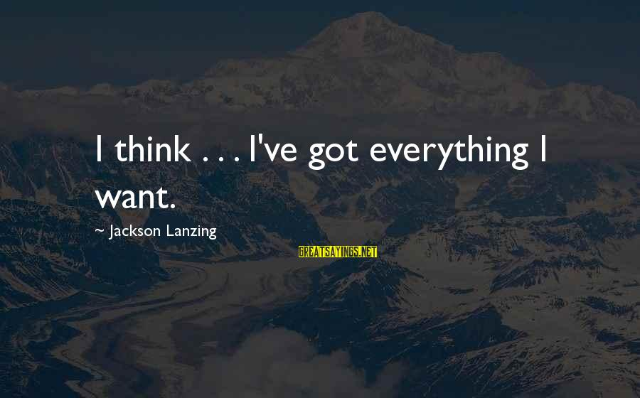 Joyride Sayings By Jackson Lanzing: I think . . . I've got everything I want.