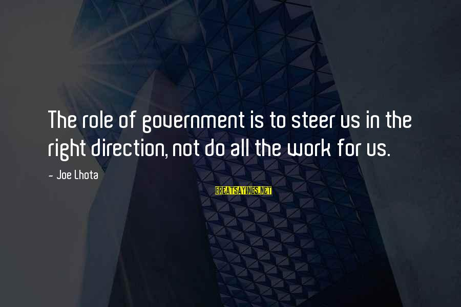 Joyride Sayings By Joe Lhota: The role of government is to steer us in the right direction, not do all