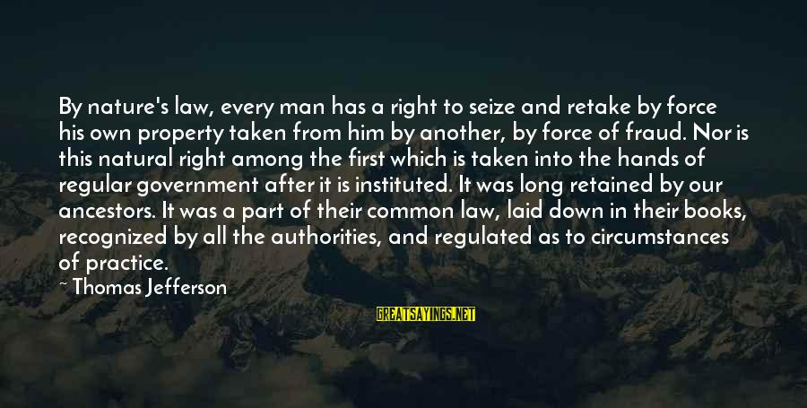 Joyride Sayings By Thomas Jefferson: By nature's law, every man has a right to seize and retake by force his