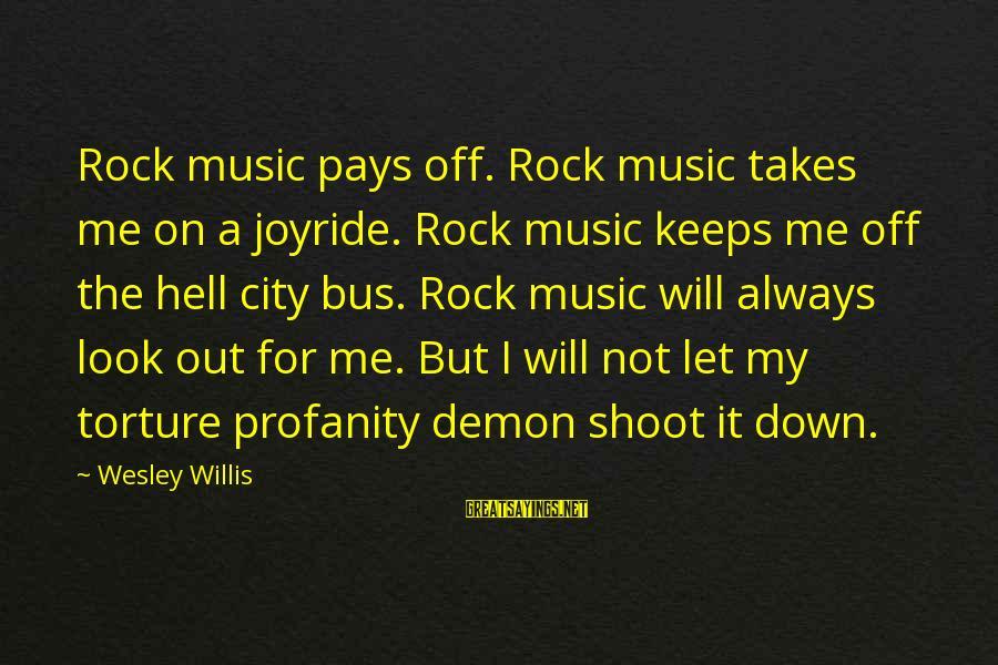 Joyride Sayings By Wesley Willis: Rock music pays off. Rock music takes me on a joyride. Rock music keeps me