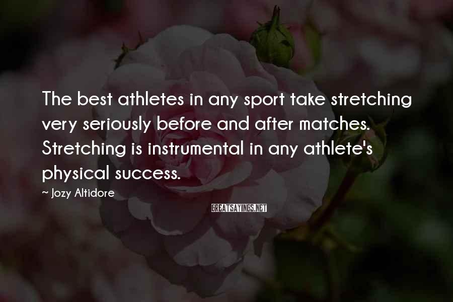 Jozy Altidore Sayings: The best athletes in any sport take stretching very seriously before and after matches. Stretching