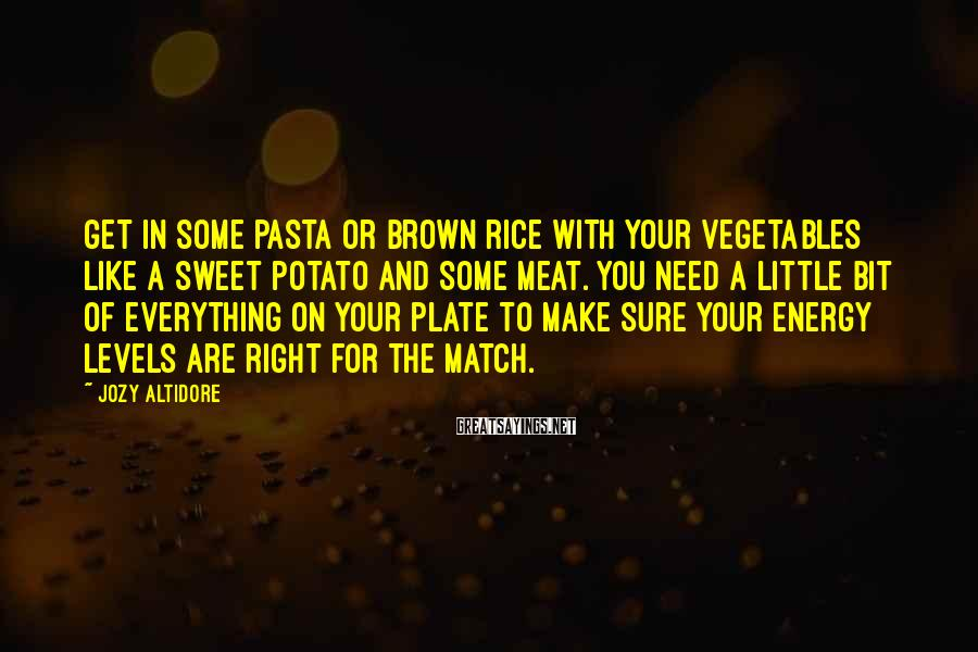 Jozy Altidore Sayings: Get in some pasta or brown rice with your vegetables like a sweet potato and