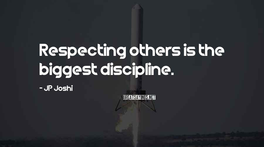 JP Joshi Sayings: Respecting others is the biggest discipline.