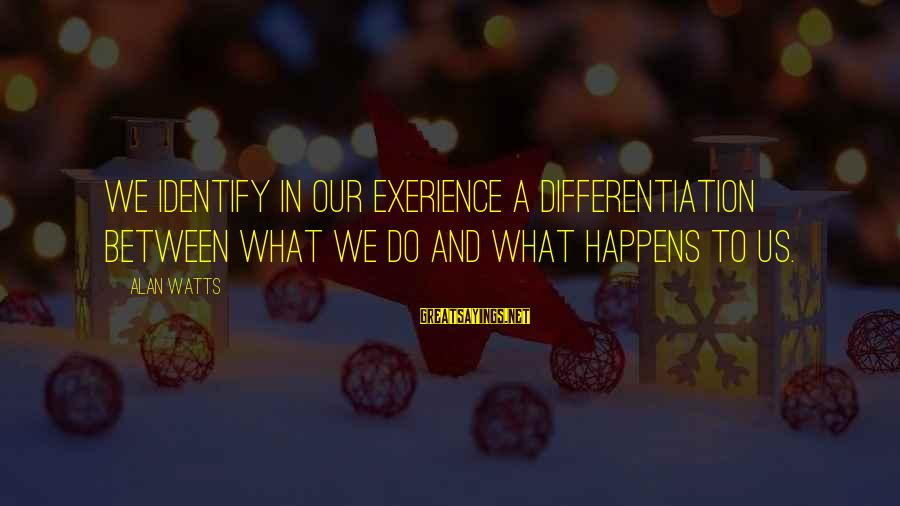 Json Omit Sayings By Alan Watts: We identify in our exerience a differentiation between what we do and what happens to