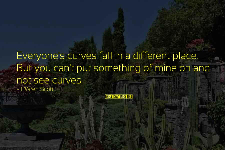 Json Omit Sayings By L'Wren Scott: Everyone's curves fall in a different place. But you can't put something of mine on