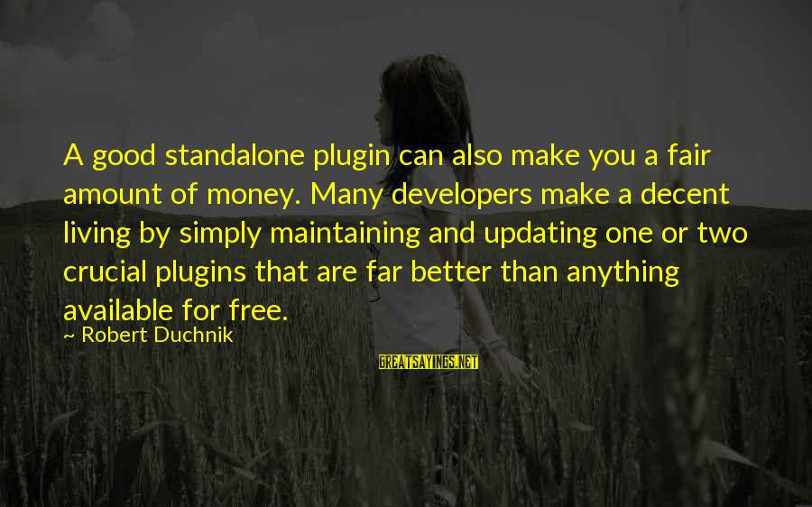 Json Sayings By Robert Duchnik: A good standalone plugin can also make you a fair amount of money. Many developers