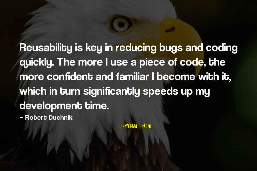 Json Sayings By Robert Duchnik: Reusability is key in reducing bugs and coding quickly. The more I use a piece