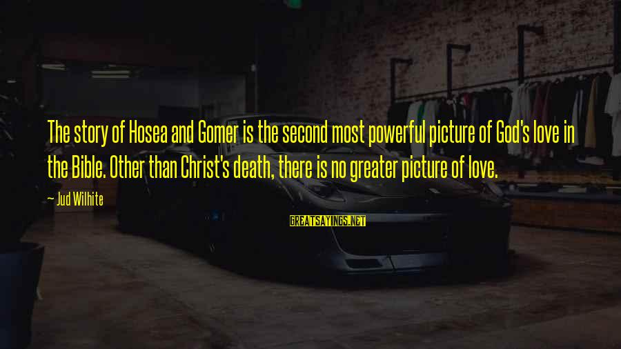 Jud Wilhite K Love Sayings By Jud Wilhite: The story of Hosea and Gomer is the second most powerful picture of God's love