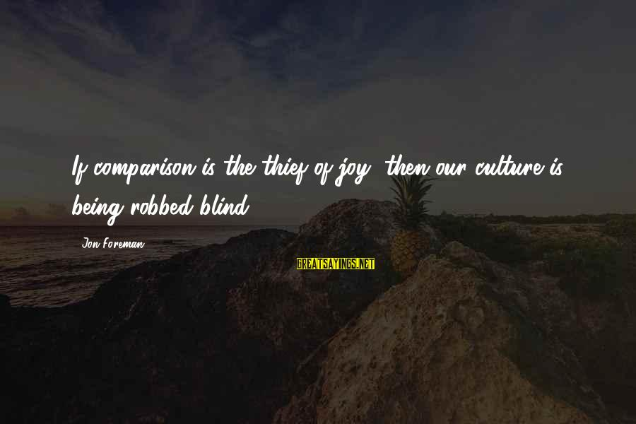 Judging In The Bible Sayings By Jon Foreman: If comparison is the thief of joy, then our culture is being robbed blind.