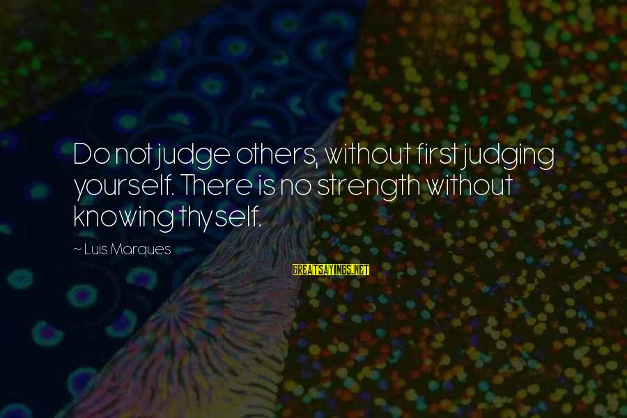 Judging In The Bible Sayings By Luis Marques: Do not judge others, without first judging yourself. There is no strength without knowing thyself.