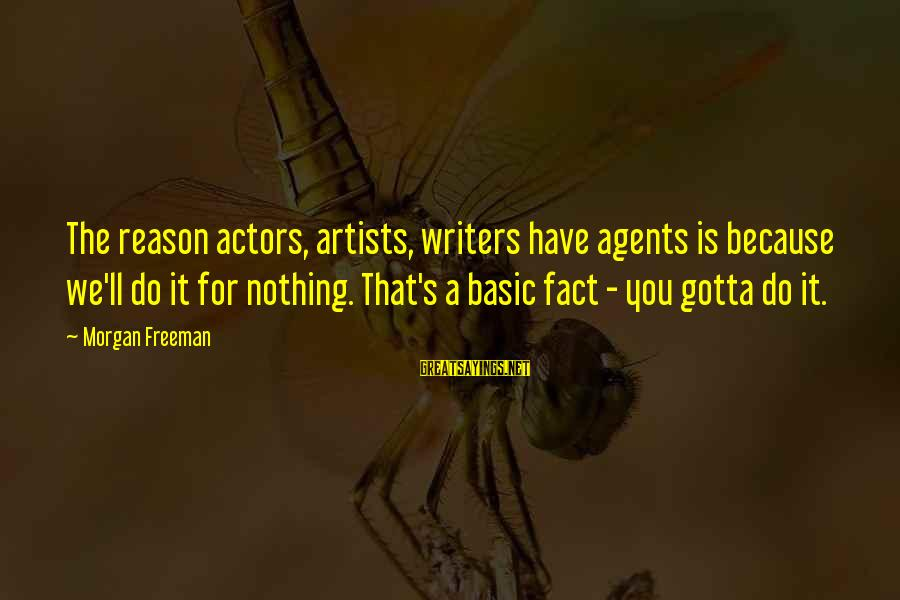 Judging In The Bible Sayings By Morgan Freeman: The reason actors, artists, writers have agents is because we'll do it for nothing. That's