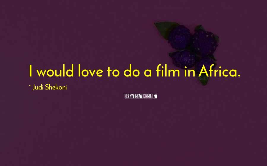 Judi Shekoni Sayings: I would love to do a film in Africa.