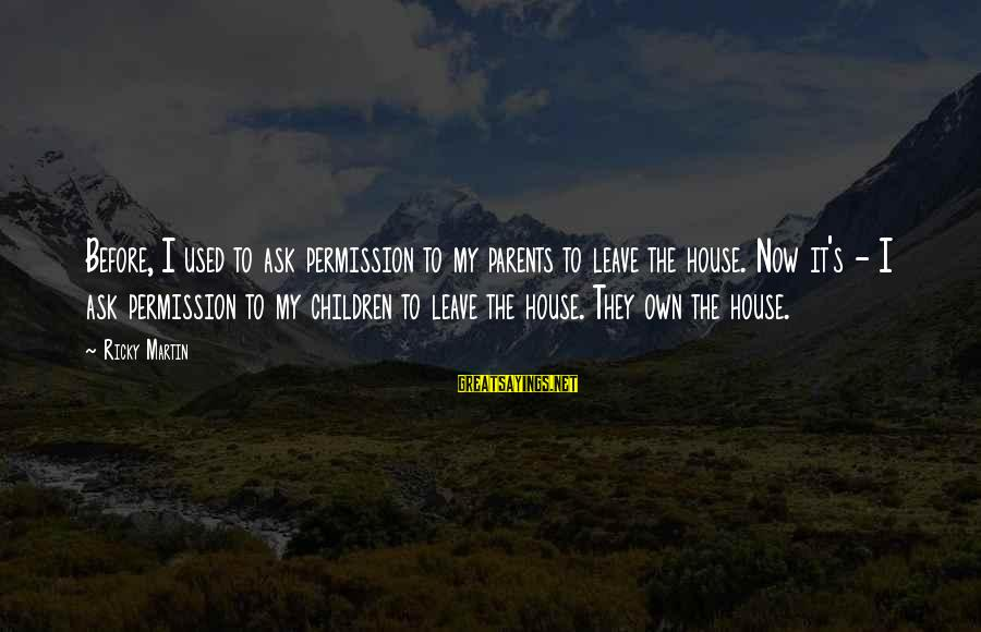 Judiazizes Sayings By Ricky Martin: Before, I used to ask permission to my parents to leave the house. Now it's