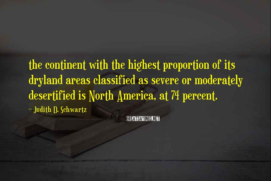 Judith D. Schwartz Sayings: the continent with the highest proportion of its dryland areas classified as severe or moderately