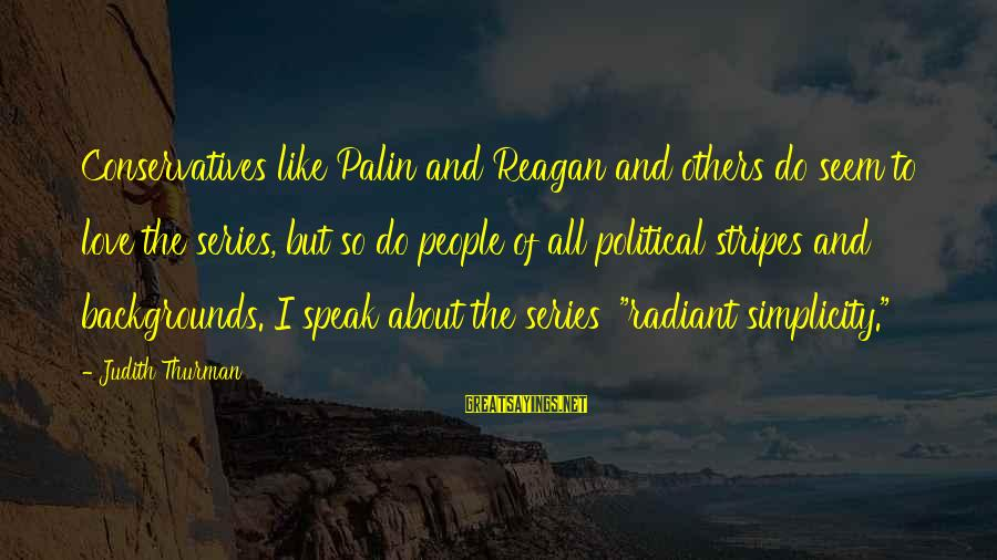 Judith Thurman Sayings By Judith Thurman: Conservatives like Palin and Reagan and others do seem to love the series, but so