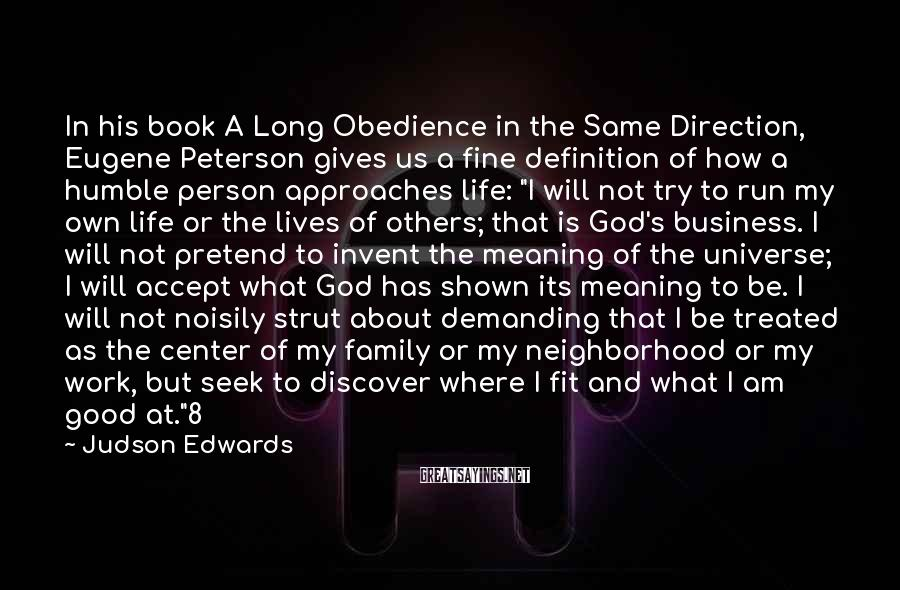 Judson Edwards Sayings: In his book A Long Obedience in the Same Direction, Eugene Peterson gives us a