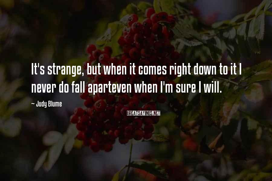 Judy Blume Sayings: It's strange, but when it comes right down to it I never do fall aparteven