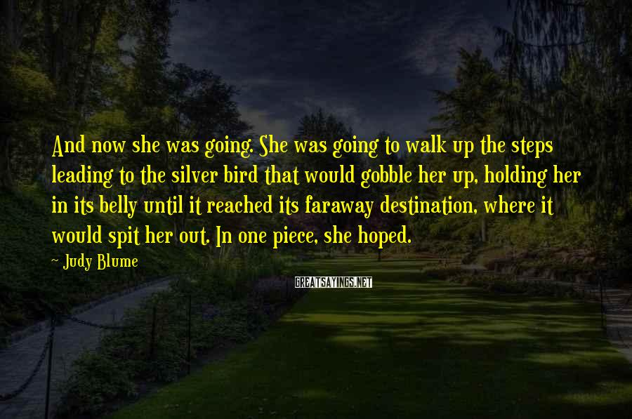 Judy Blume Sayings: And now she was going. She was going to walk up the steps leading to