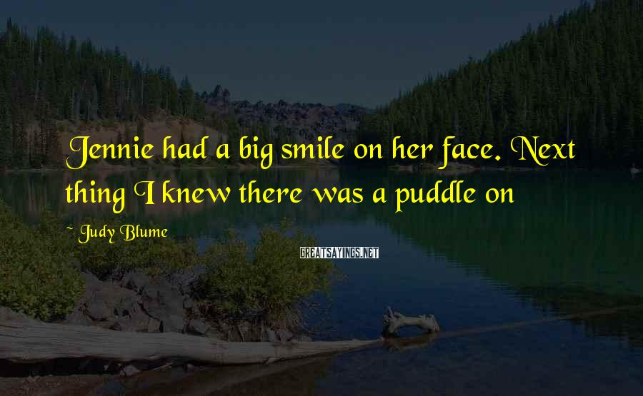 Judy Blume Sayings: Jennie had a big smile on her face. Next thing I knew there was a