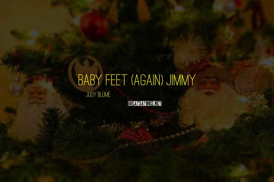 Judy Blume Sayings: Baby Feet (Again) Jimmy