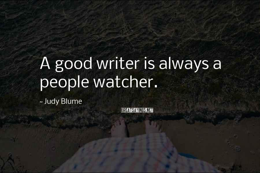 Judy Blume Sayings: A good writer is always a people watcher.