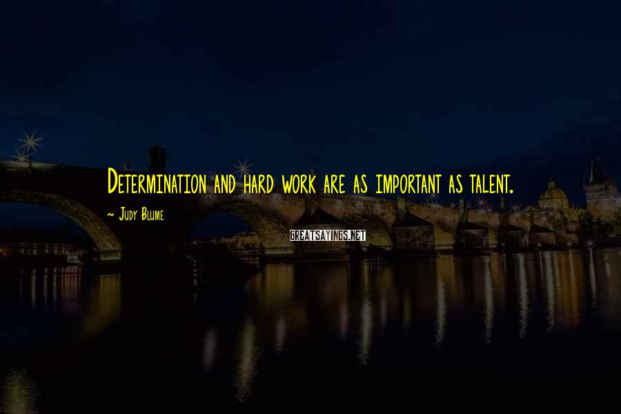 Judy Blume Sayings: Determination and hard work are as important as talent.