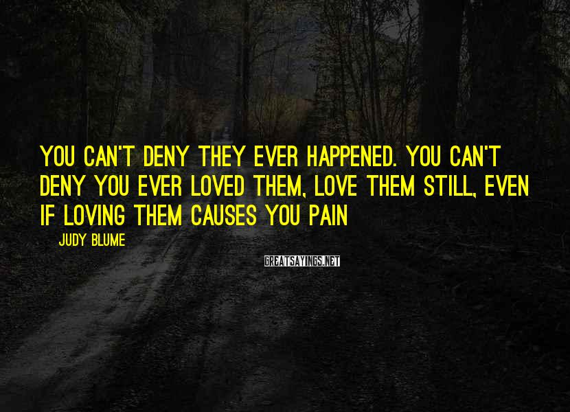 Judy Blume Sayings: You can't deny they ever happened. You can't deny you ever loved them, love them