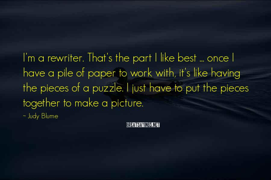 Judy Blume Sayings: I'm a rewriter. That's the part I like best ... once I have a pile