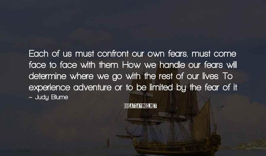 Judy Blume Sayings: Each of us must confront our own fears, must come face to face with them.