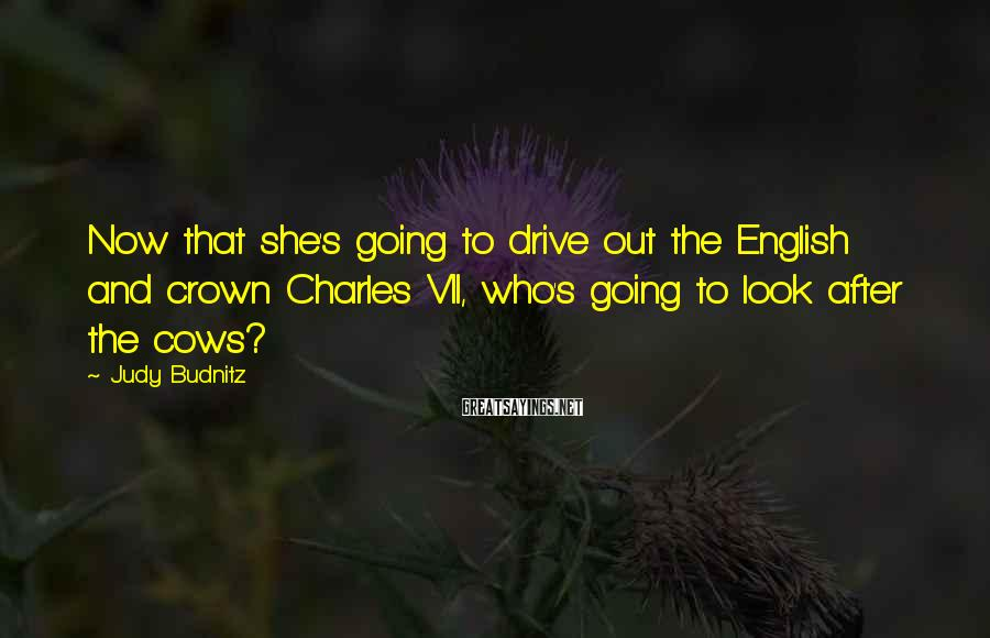 Judy Budnitz Sayings: Now that she's going to drive out the English and crown Charles VII, who's going