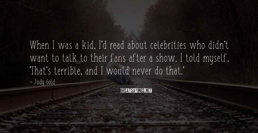 Judy Gold Sayings: When I was a kid, I'd read about celebrities who didn't want to talk to