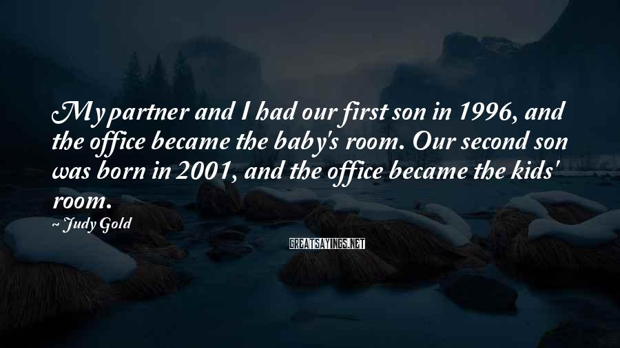 Judy Gold Sayings: My partner and I had our first son in 1996, and the office became the