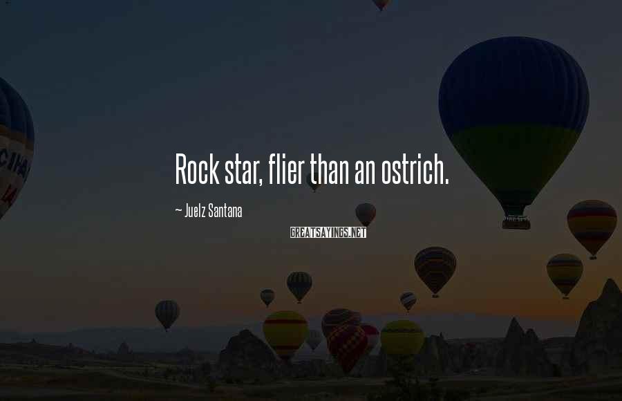 Juelz Santana Sayings: Rock star, flier than an ostrich.