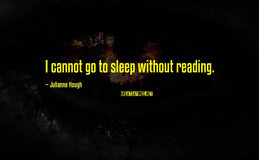 Julianne Hough Sayings By Julianne Hough: I cannot go to sleep without reading.