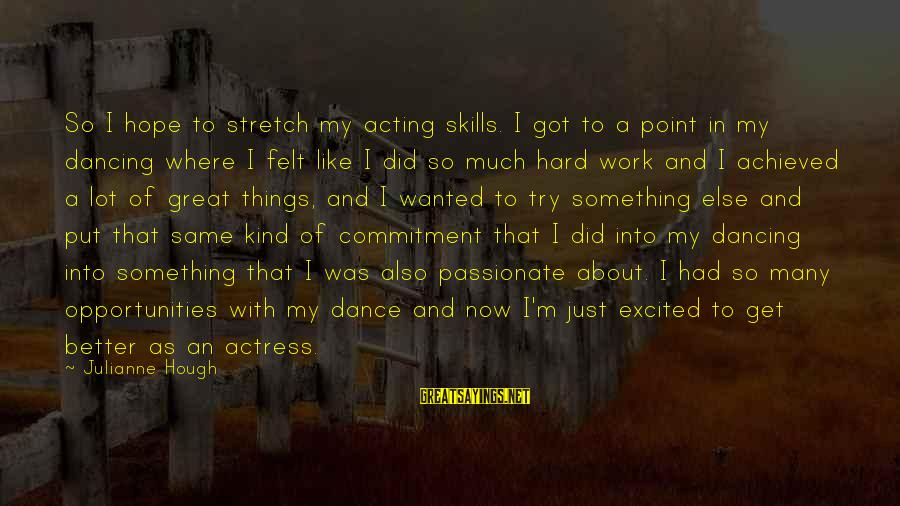 Julianne Hough Sayings By Julianne Hough: So I hope to stretch my acting skills. I got to a point in my