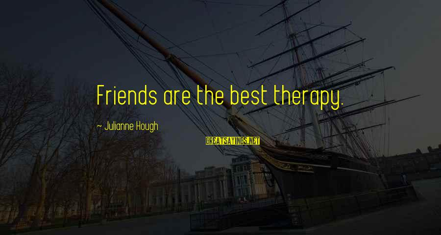 Julianne Hough Sayings By Julianne Hough: Friends are the best therapy.