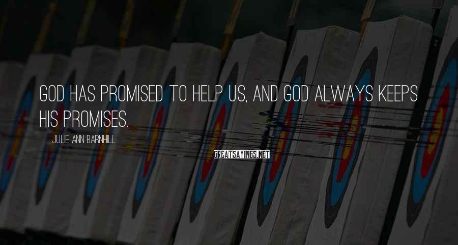 Julie Ann Barnhill Sayings: God has promised to help us, and God always keeps His promises.